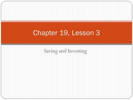 Saving and Investing Chapter 19, Lesson 3. Reasons to Save Money One way to help you reach your long-term spending goals is to save. To save means to.