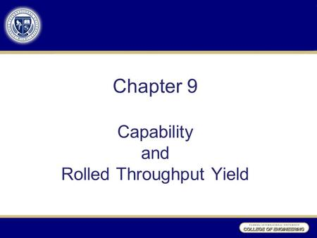 Chapter 9 Capability and Rolled Throughput Yield.