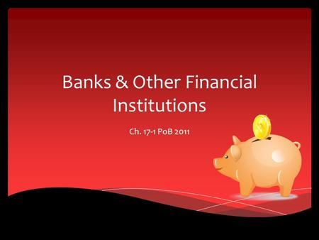 Banks & Other Financial Institutions Ch. 17-1 PoB 2011.
