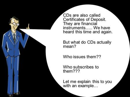 CDs are also called Certificates of Deposit. They are financial instruments….. We have heard this time and again. But what do CDs actually mean? Who issues.