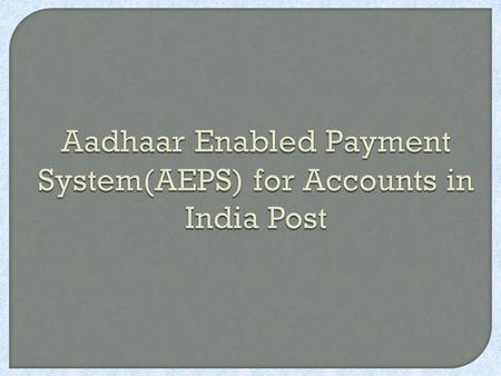 Aadhaar Enabled Payment System(AEPS) for Accounts in India Post