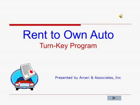 Rent to Own Auto Turn-Key Program Presented by Arceri & Associates, Inc.