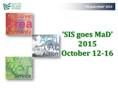 'SIS goes MaD' 2015 'SIS goes MaD' 2015 October 12-16.
