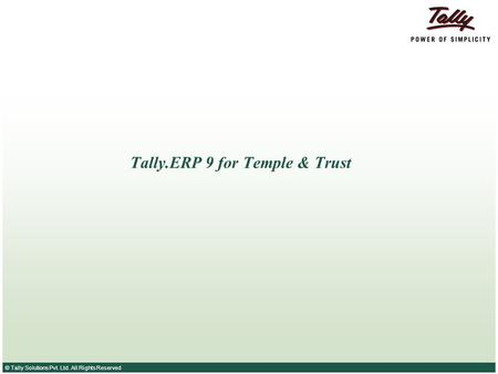 © Tally Solutions Pvt. Ltd. All Rights Reserved Tally.ERP 9 for Temple & Trust.