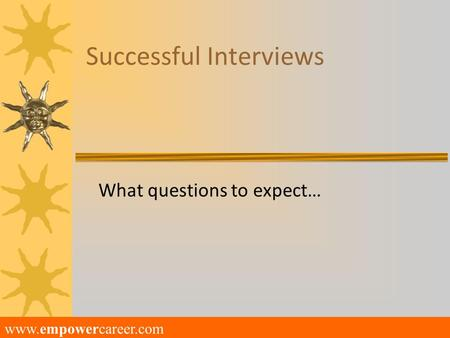 Successful Interviews What questions to expect… www.empowercareer.com.