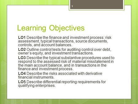 Learning Objectives LO1 Describe the finance and investment process: risk assessment, typical transactions, source documents, controls, and account balances.