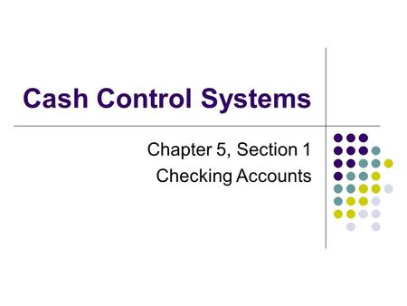 Cash Control Systems Chapter 5, Section 1 Checking Accounts.