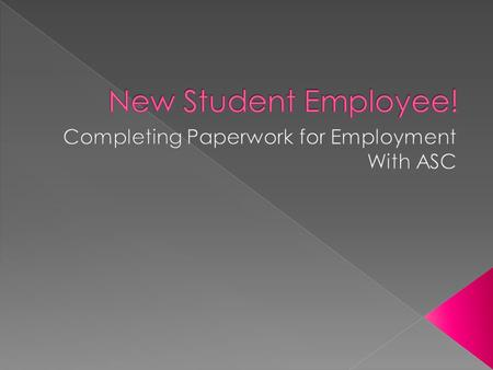  Print out the paperwork you will need to complete  employee-resources.cfm  Complete this paperwork while watching.