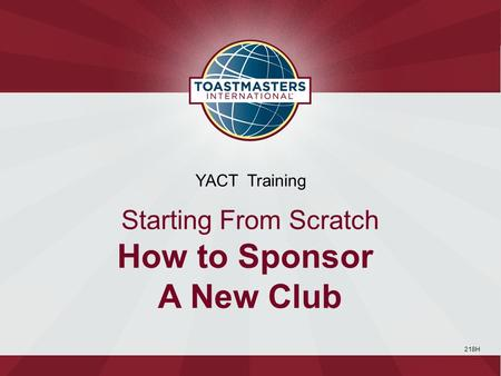 218H YACT Training Starting From Scratch How to Sponsor A New Club.