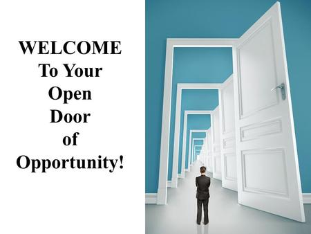 WELCOME To Your Open Door of Opportunity!.