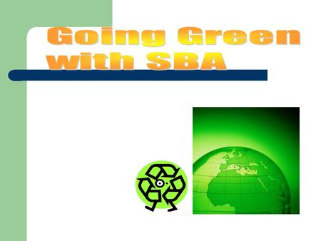 Presentation Objectives Introduce SBA Programs – 15 min. DVD Summarize SBA's Environmental Policies Highlight the… – Energy Conservation Loan Program.