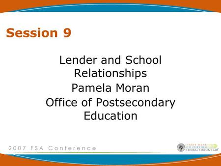 Session 9 Lender and School Relationships Pamela Moran Office of Postsecondary Education.