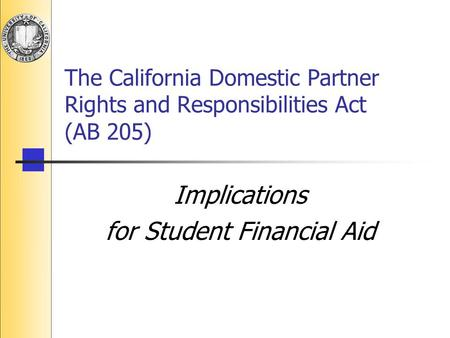 The California Domestic Partner Rights and Responsibilities Act (AB 205) Implications for Student Financial Aid.