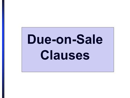 "Due-on-Sale Clauses. Simple clause: ""If borrower sells the Property without Lender's consent, Lender may, at its option require immediate payment in full."