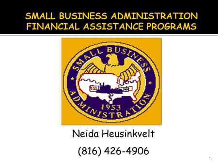 Neida Heusinkvelt (816) 426-4906 1.  7(a) Loan Guaranty Program - 75-85% Guarantees  Made by private lenders – not a direct loan program  Maximum loan.