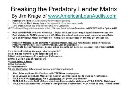 Breaking the Predatory Lender Matrix By Jim Krage of www.AmericanLoanAudits.comwww.AmericanLoanAudits.com Foreclosure Sales are Avalanching from Predatory.