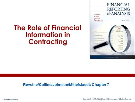 The Role of Financial Information in Contracting Revsine/Collins/Johnson/Mittelstaedt: Chapter 7 Copyright © 2009 by The McGraw-Hill Companies, All Rights.