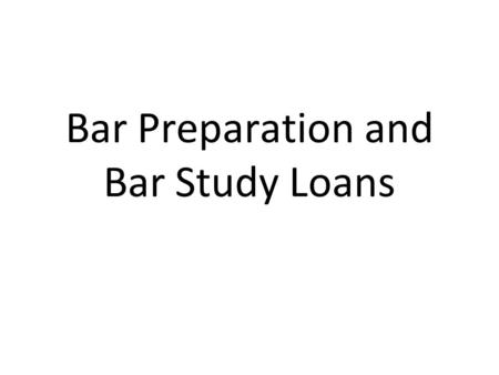 Bar Preparation and Bar Study Loans. Exam + Character and Fitness = License Deadlines –IN Feb: Nov 15 July: April 1 –IL: Feb: Sept 1 July: Feb 15 Cost.