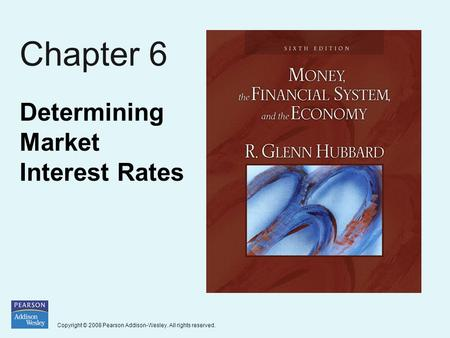 Copyright © 2008 Pearson Addison-Wesley. All rights reserved. Chapter 6 Determining Market Interest Rates.