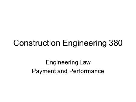 Construction Engineering 380 Engineering Law Payment and Performance.