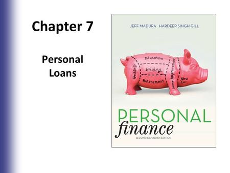 Chapter 7 Personal Loans 7-1. Chapter Objectives Provide a background on personal loans Calculate the payment and the real cost of borrowing on personal.