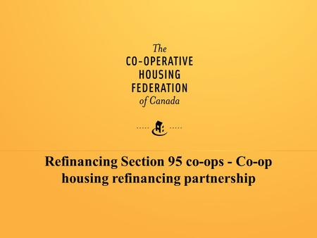 0 Refinancing Section 95 co-ops - Co-op housing refinancing partnership.