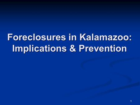 1 Foreclosures in Kalamazoo: Implications & Prevention.