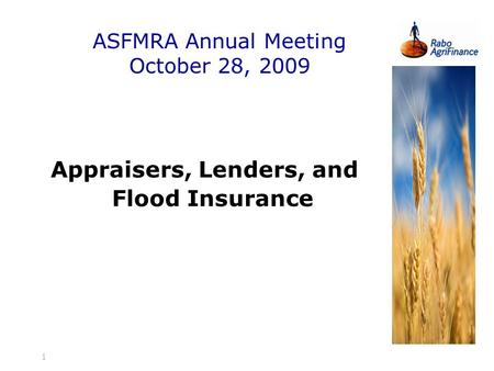 1 ASFMRA Annual Meeting October 28, 2009 Appraisers, Lenders, and Flood Insurance.