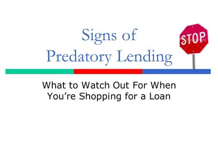 Signs of Predatory Lending What to Watch Out For When You're Shopping for a Loan.