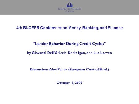 "1 4th BI-CEPR Conference on Money, Banking, and Finance ""Lender Behavior During Credit Cycles"" by Giovanni Dell'Ariccia, Deniz Igan, and Luc Laeven Discussion:"