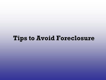 Tips to Avoid Foreclosure. Are you having trouble keeping up with your mortgage payments? Have you received a notice from your lender asking you to contact.