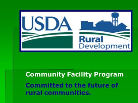 Community Facility Program Committed to the future of rural communities.