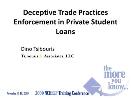 Deceptive Trade Practices Enforcement in Private Student Loans Dino Tsibouris Tsibouris & Associates, LLC.