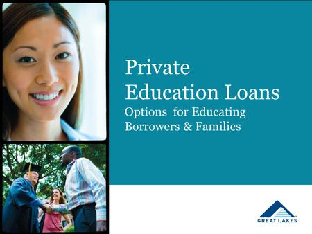 Private Education Loans Options for Educating Borrowers & Families.
