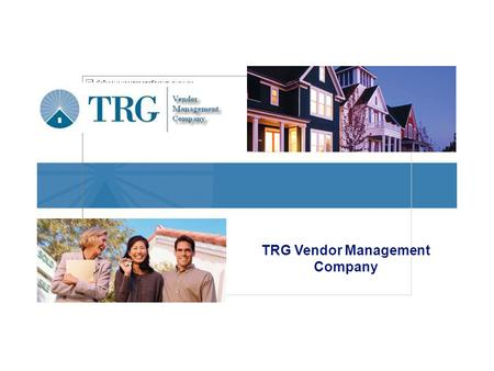 TRG Vendor Management Company. 1 Who We Are TRG Vendor Management Company We are a high-performance service operation that centrally manages mortgage.