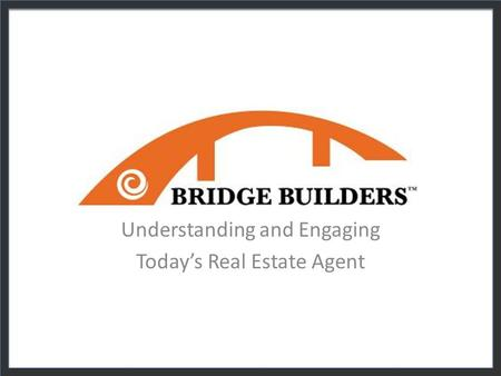 Understanding and Engaging Today's Real Estate Agent.