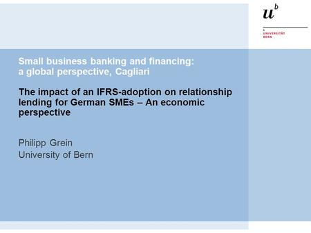 Small business banking and financing: a global perspective, Cagliari The impact of an IFRS-adoption on relationship lending for German SMEs – An economic.
