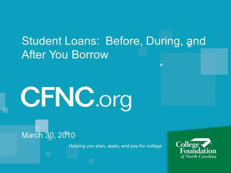 Student Loans: Before, During, and After You Borrow March 30, 2010.