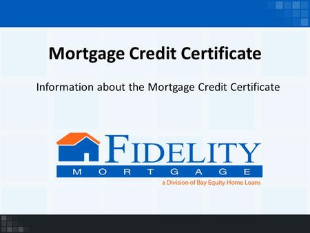 Mortgage Credit Certificate Information about the Mortgage Credit Certificate.