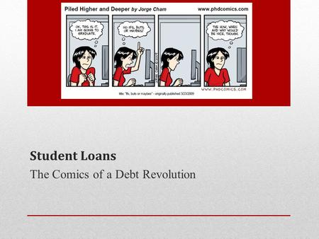 Student Loans The Comics of a Debt Revolution. LOAN AGENDA 1.What are Student Loans? 2.Loan Terminology 3.Types of Loan 4.FAFSA 5.Student Loan Database.