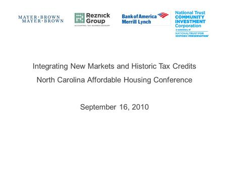 Integrating New Markets and Historic Tax Credits North Carolina Affordable Housing Conference September 16, 2010.