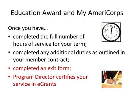 Education Award and My AmeriCorps Once you have… completed the full number of hours of service for your term; completed any additional duties as outlined.