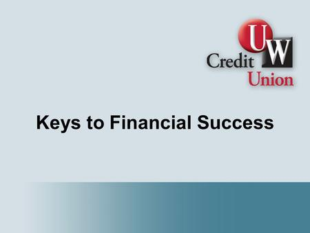 Keys to Financial Success. Benefits of Managing Money More free time  Do things you enjoy Less stress  Better health Achieve goals  Satisfaction Greater.