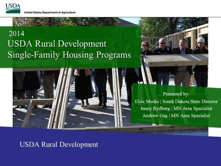 USDA Rural Development Single-Family Housing Programs Presented by: Elsie Meeks | South Dakota State Director Jenny Rydberg | MN Area Specialist Andrew.