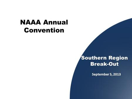 September 5, 2013 Southern Region Break-Out NAAA Annual Convention.
