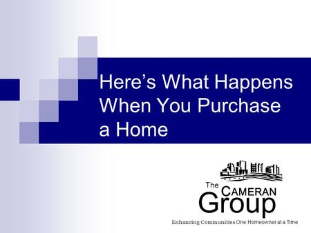 Here's What Happens When You Purchase a Home The AMERAN Group Enhancing Communities One Homeowner at a Time C.