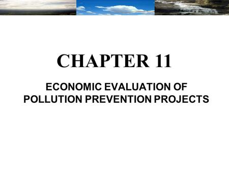 ECONOMIC EVALUATION OF POLLUTION PREVENTION PROJECTS CHAPTER 11.