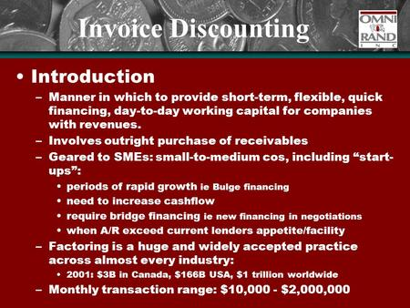Invoice Discounting Introduction –Manner in which to provide short-term, flexible, quick financing, day-to-day working capital for companies with revenues.