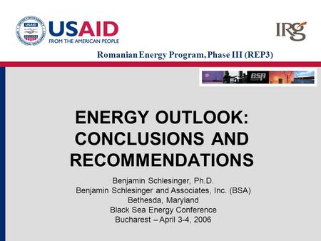 ENERGY OUTLOOK: CONCLUSIONS AND RECOMMENDATIONS Benjamin Schlesinger, Ph.D. Benjamin Schlesinger and Associates, Inc. (BSA) Bethesda, Maryland Black Sea.