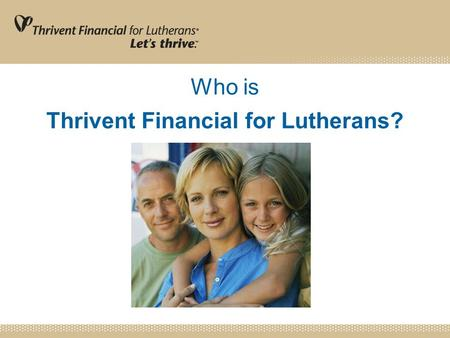 Who is Thrivent Financial for Lutherans?. 2 Thrivent Financial Mission Thrivent Financial for Lutherans is a faith- based membership organization called.